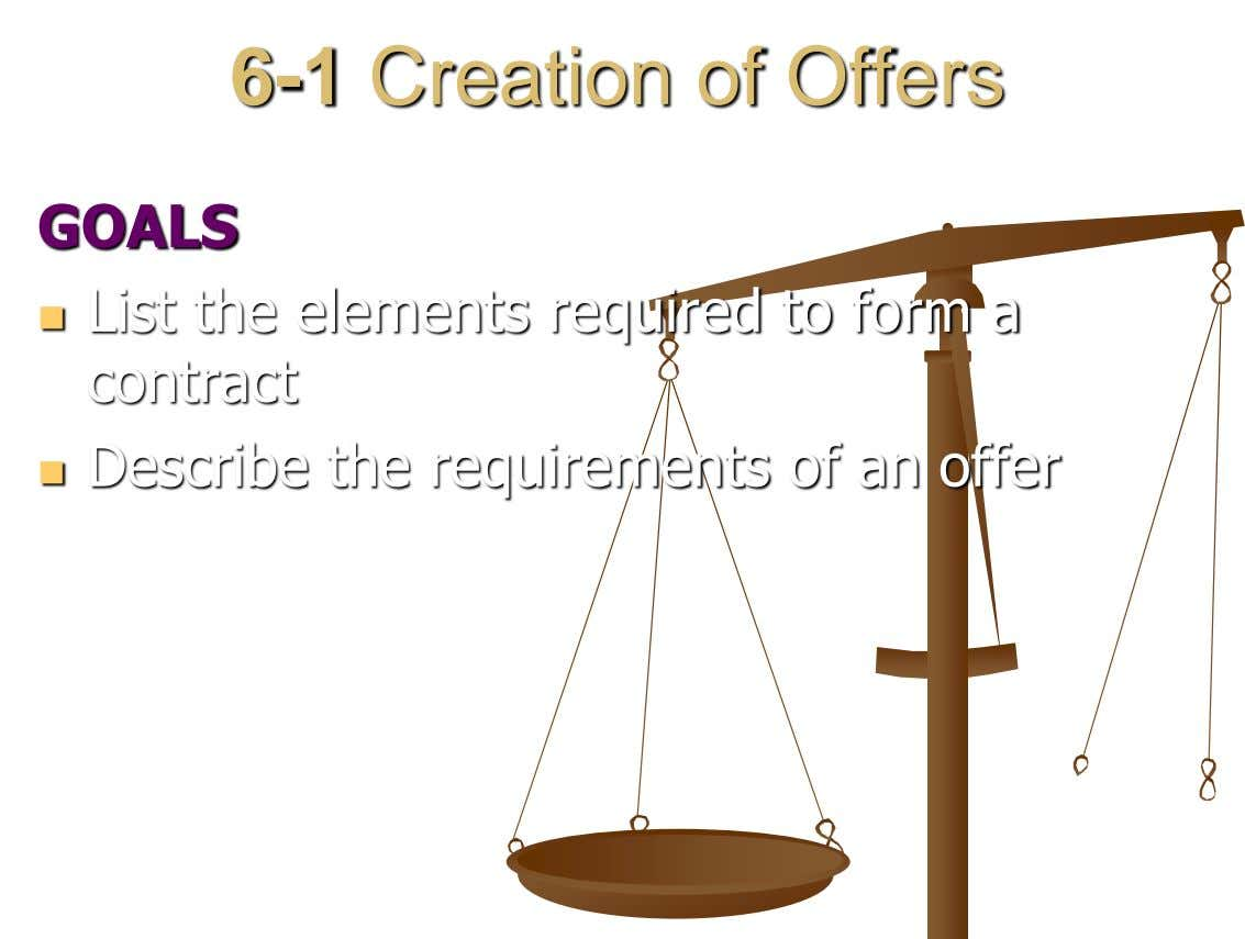 6-1 Creation of Offers GOALS List the elements required to form a  contract Describe the