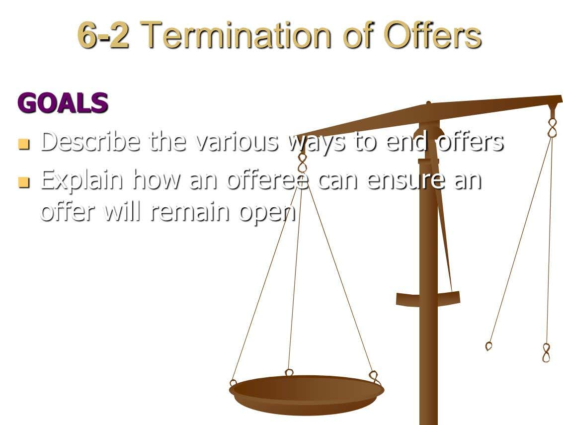 6-2 Termination of Offers GOALS Describe the various ways to end offers  Explain how an