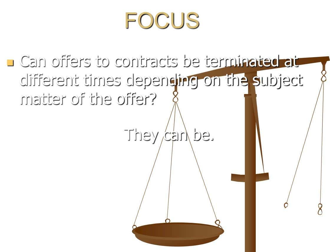 FOCUS Can offers to contracts be terminated at  different times depending on the subject matter