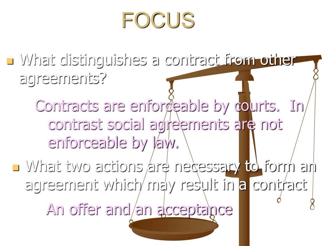 FOCUS What distinguishes a contract from other  agreements? Contracts are enforceable by courts. In contrast