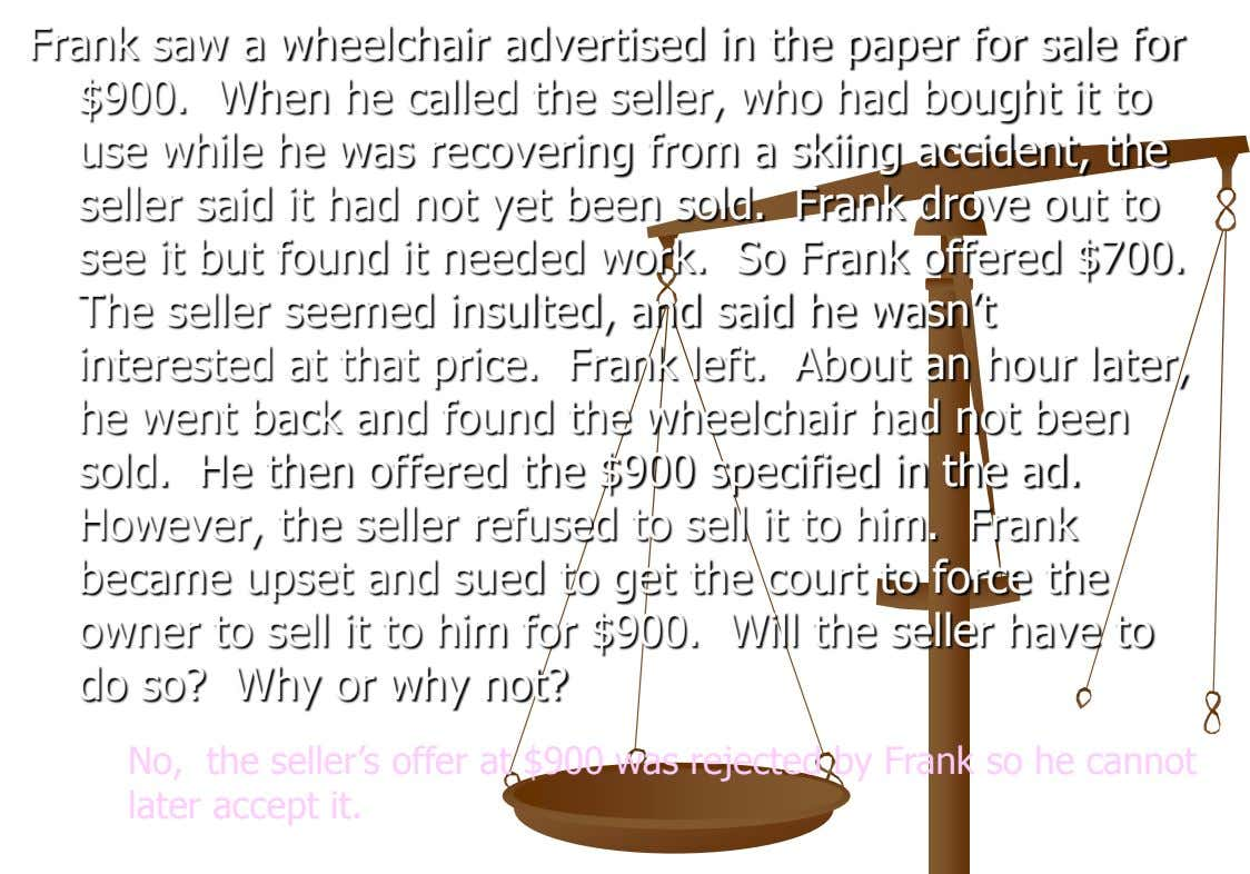 Frank saw a wheelchair advertised in the paper for sale for $900. When he called the