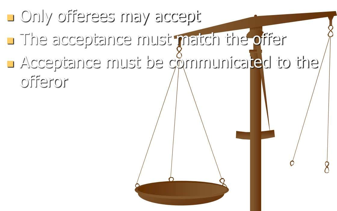 Only offerees may accept  The acceptance must match the offer  Acceptance must be communicated