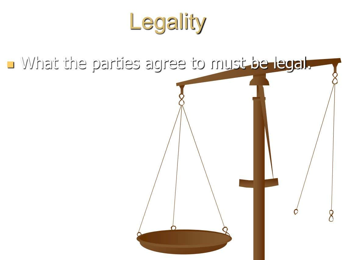 Legality What the parties agree to must be legal. 