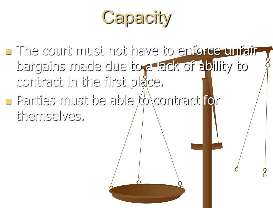 Capacity The court must not have to enforce unfair  bargains made due to a lack