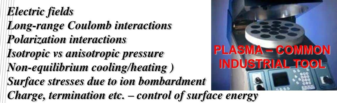 Electric fields Long-range Coulomb interactions Polarization interactions Isotropic vs anisotropic pressure PLASMA –