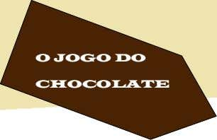 O JOGO DO CHOCOLATE