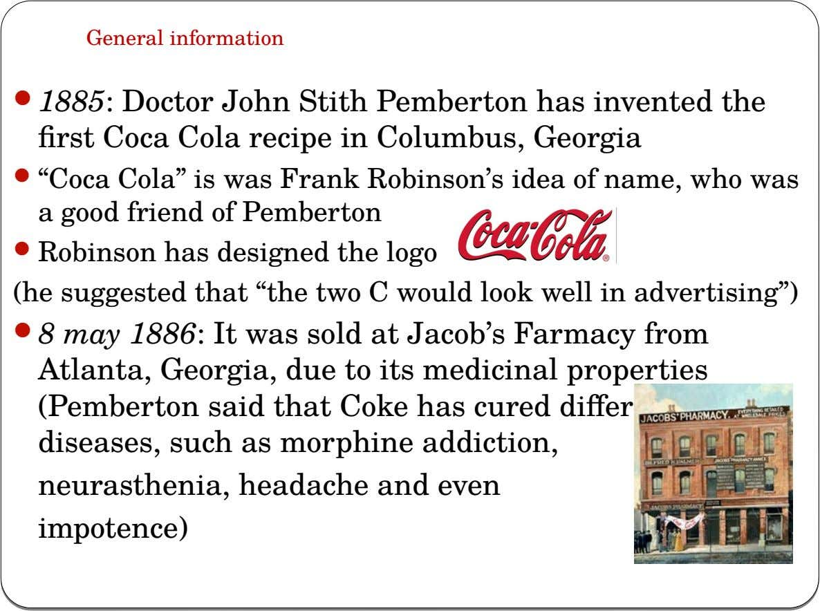 General information  1885: Doctor John Stith Pemberton has invented the first Coca Cola recipe in
