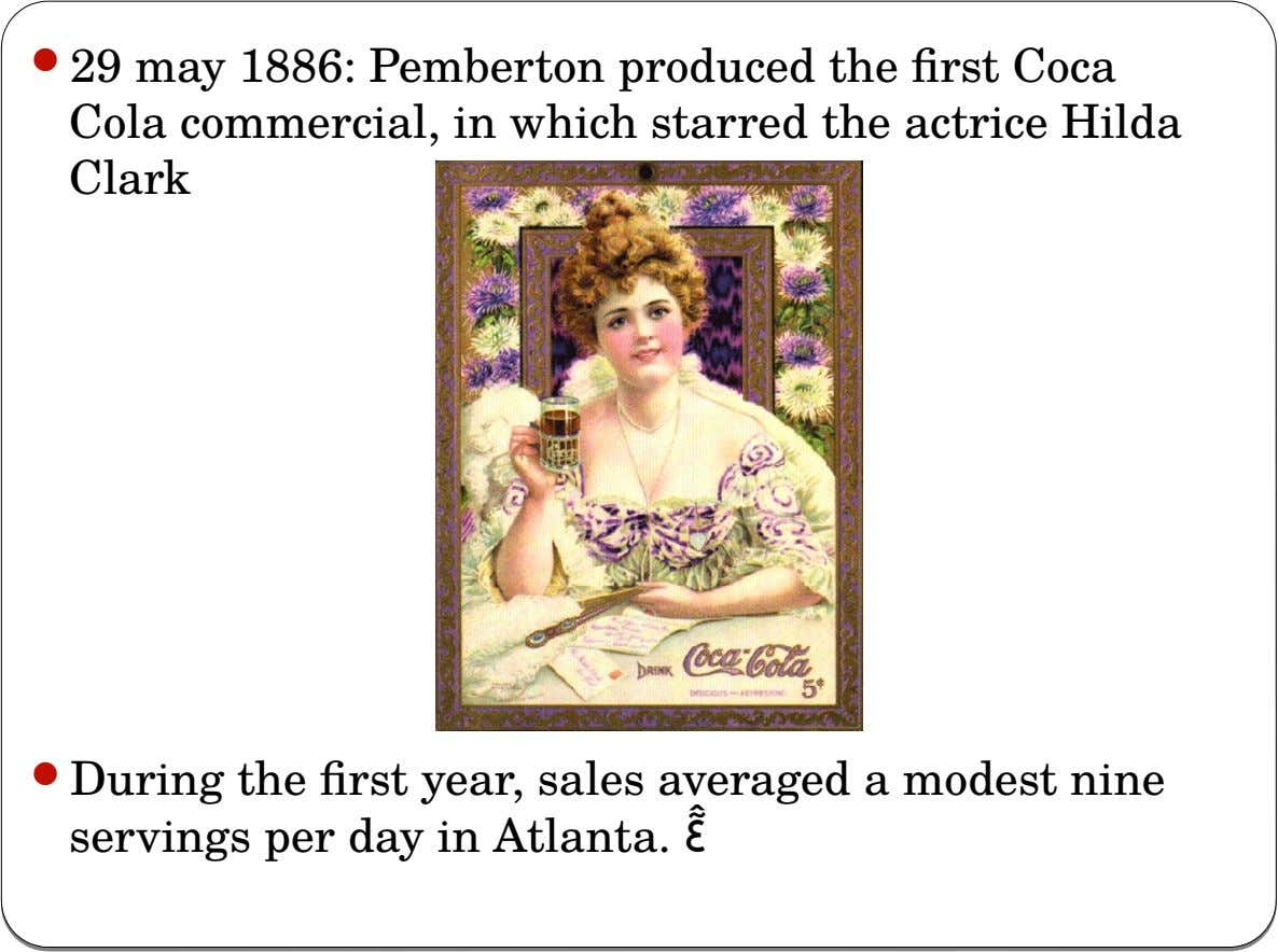  29 may 1886: Pemberton produced the first Coca Cola commercial, in which starred the actrice