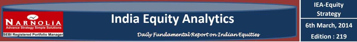 IEA-Equity Strategy India Equity Analytics 6th March, 2014 Daily Fundamental Report on Indian Equities Edition