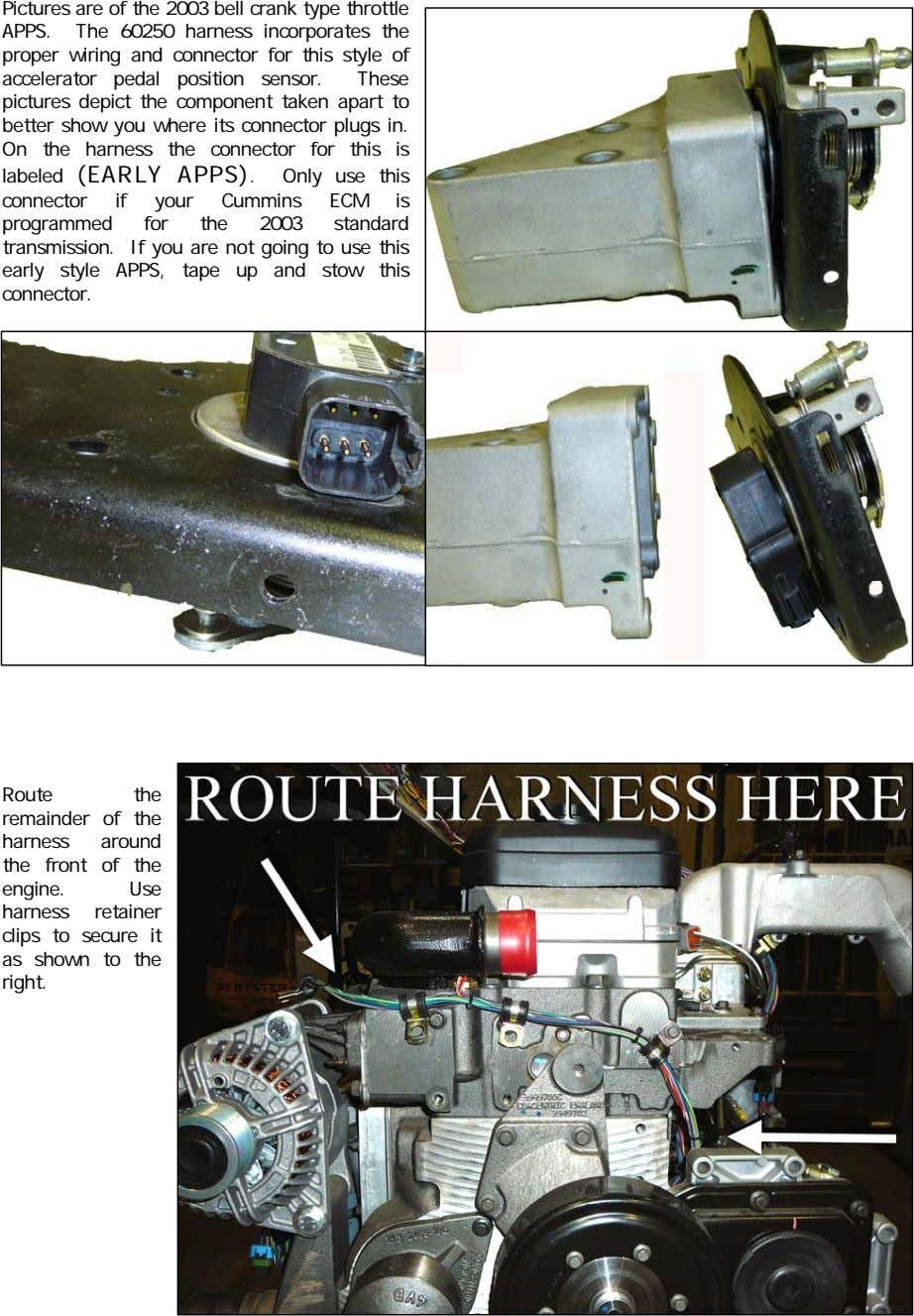 Pictures are of the 2003 bell crank type throttle APPS. The 60250 harness incorporates the