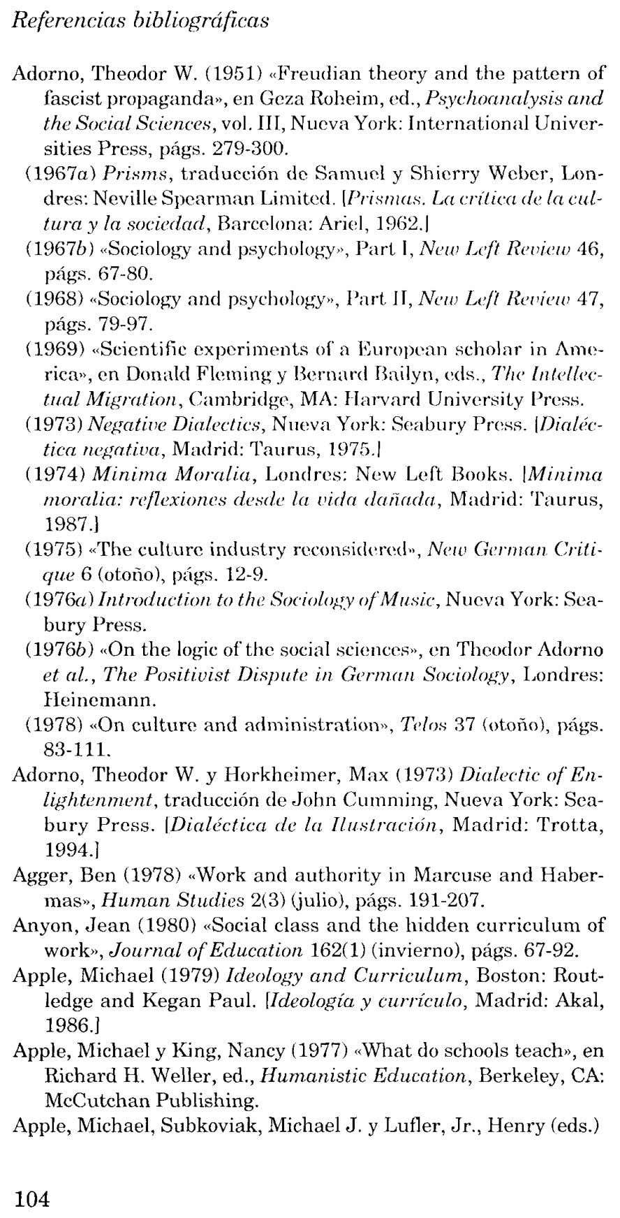 Referencias bibliográficas Adorno, Theodor W. (1951) «Freudian theory and the pattern of fascist propaganda», en