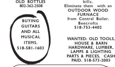 OLD BOTTLES bills. 802-362-2508 Eliminate them with an OUTDOOR WOOD FURNACE from Central Boiler. BUYING Beecrofts