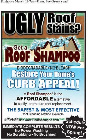 Firehouse March 10 7am-11am. Joe Green road. BIODEGRADABLE • NO BLEACH! Schedule 518-279-1005 • www.RoofShampoo.com NOW
