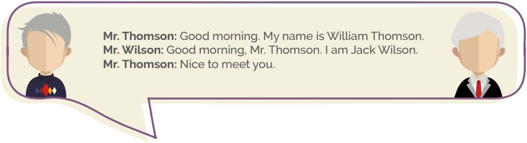 Mr. Thomson: Good morning. My name is William Thomson. Mr. Wilson: Good morning, Mr. Thomson.