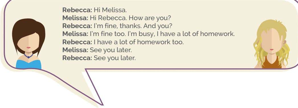 Rebecca: Hi Melissa. Melissa: Hi Rebecca. How are you? Rebecca: I'm fine, thanks. And you?
