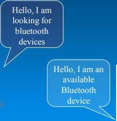 Hello, I am looking for bluetooth devices Hello, I am an available Bluetooth device
