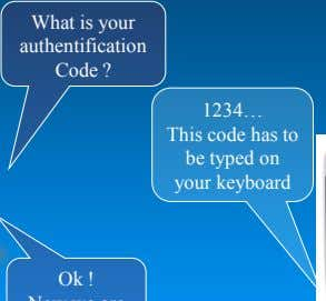 What is your authentification Code ? 1234… This code has to be typed on your