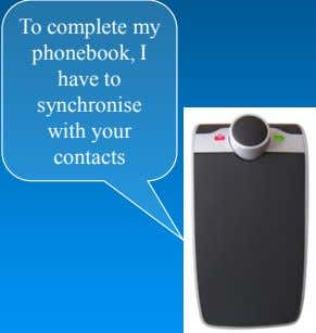 To complete my phonebook, I have to synchronise with your contacts