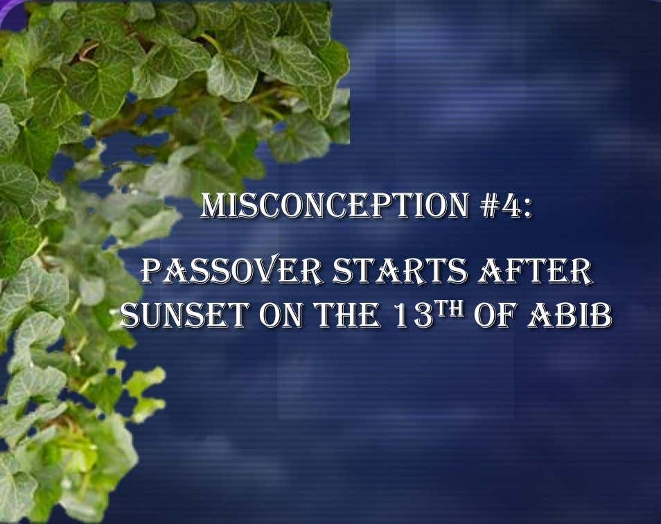 Misconception #4: Passover starts after sunset on the 13 th of Abib