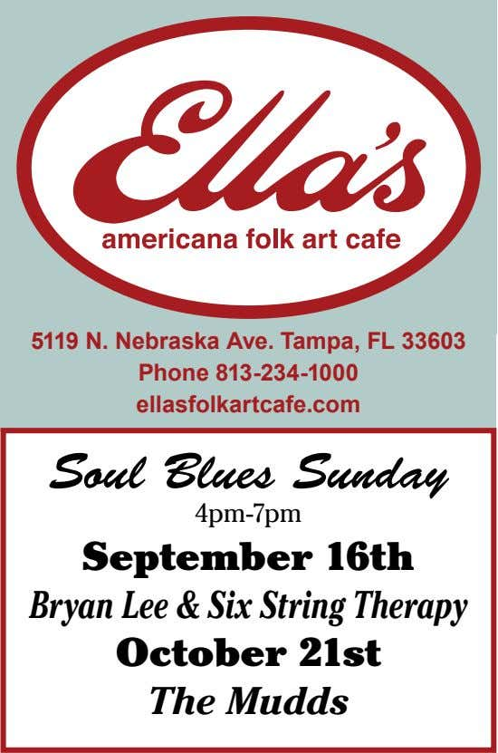 5119 N. Nebraska Ave. Tampa, FL 33603 Phone 813-234-1000 ellasfolkartcafe.com Soul Blues Sunday 4pm-7pm September