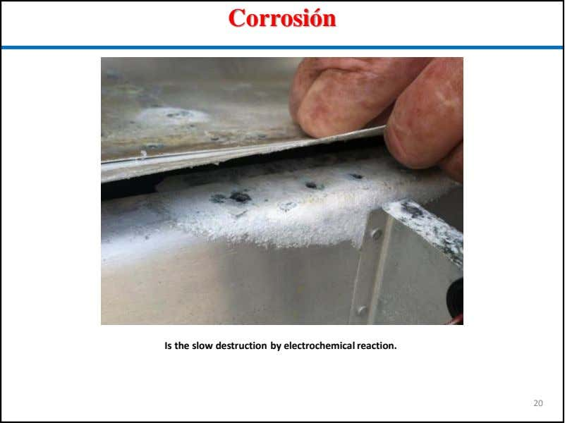 Corrosión Is the slow destruction by electrochemical reaction. 20