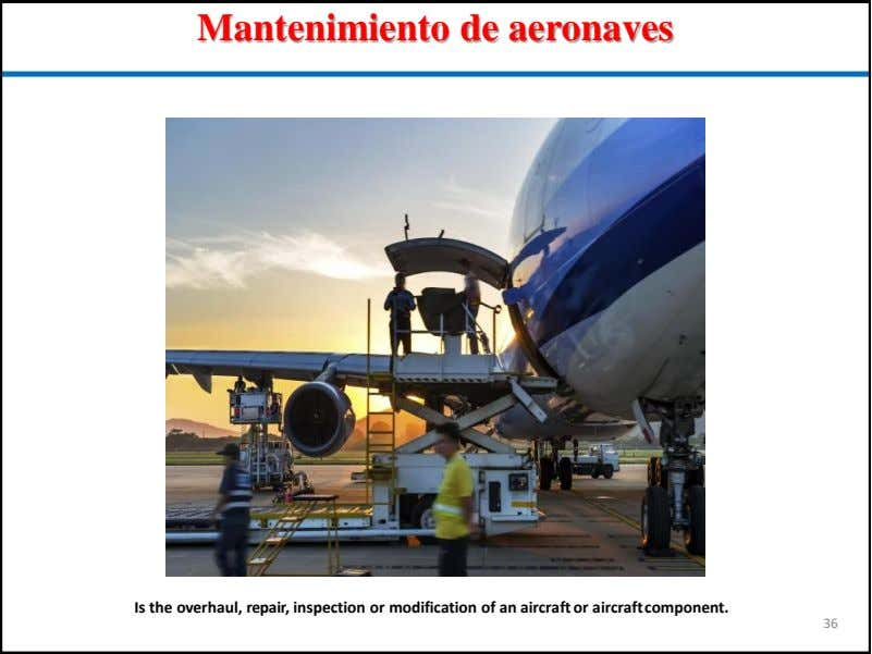 Mantenimiento de aeronaves Is the overhaul, repair, inspection or modification of an aircraft or aircraft