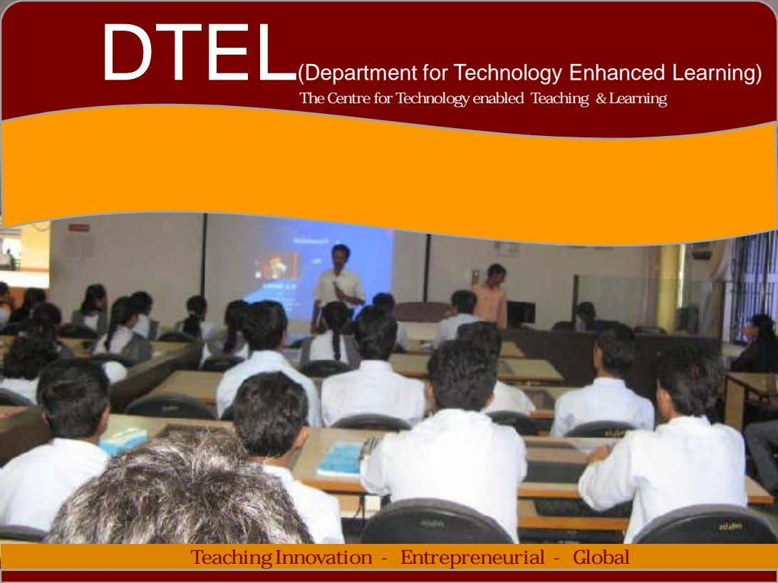 DDTTELEL(Department for Technology Enhanced Learning) The Centre for Technology enabled Teaching & Learning Teaching