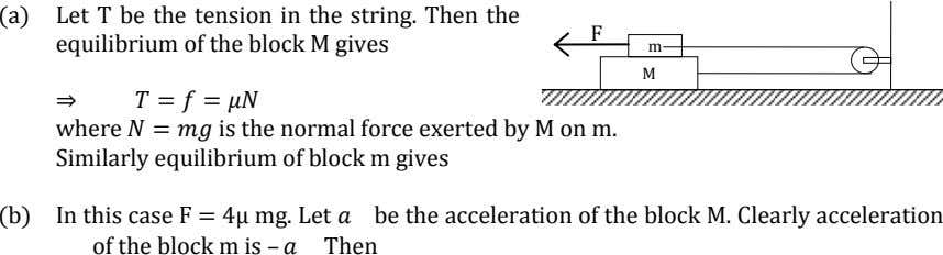 (a) Let T be the tension in the string. Then the equilibrium of the block M