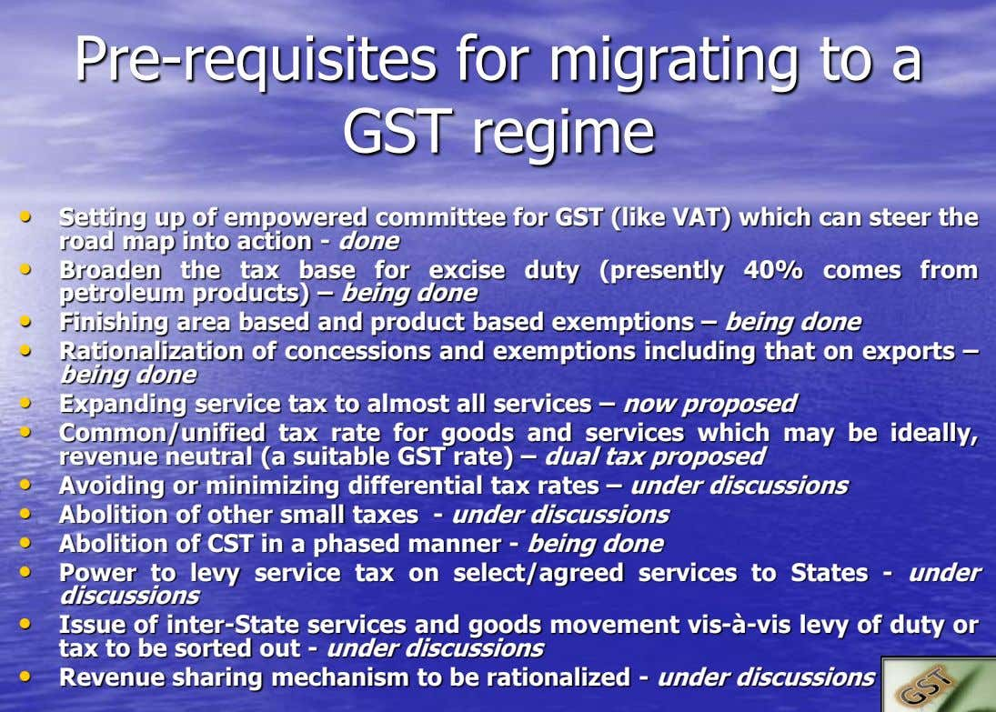 Pre-requisites for migrating to a GST regime • Setting up of empowered committee for GST (like
