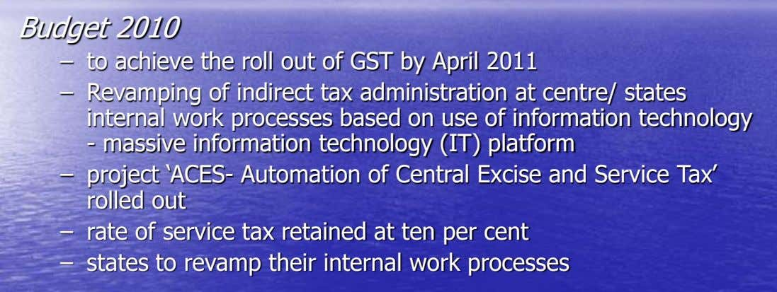Budget 2010 – to achieve the roll out of GST by April 2011 – Revamping of