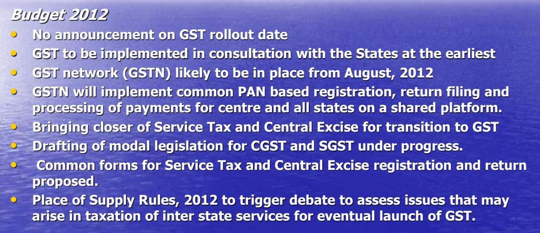 Budget 2012 • • • • • • • No announcement on GST rollout date GST