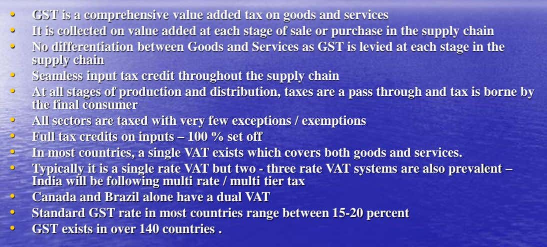 • GST is a comprehensive value added tax on goods and services • • • It