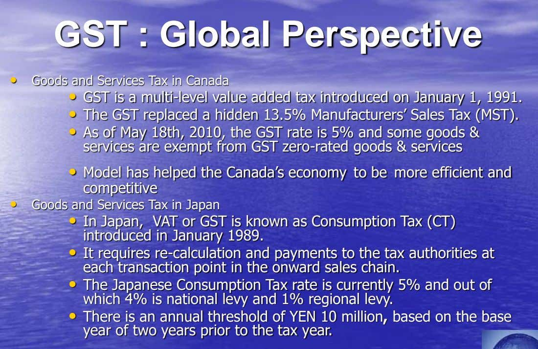 GST : Global Perspective • Goods and Services Tax in Canada • GST is a multi-level