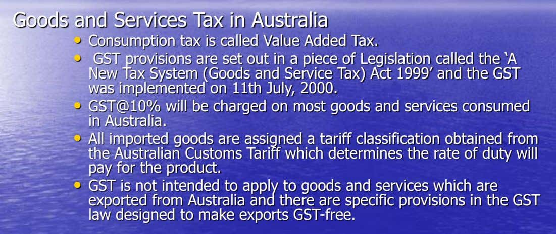 Goods and Services Tax in Australia • Consumption tax is called Value Added Tax. • GST