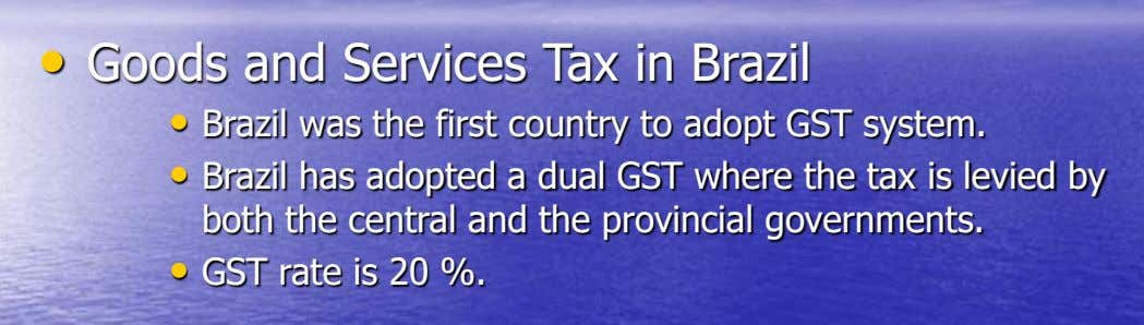 • Goods and Services Tax in Brazil • Brazil was the first country to adopt GST
