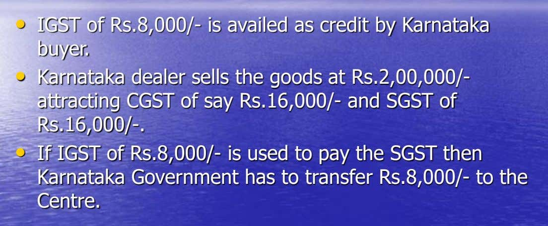 • IGST of Rs.8,000/- is availed as credit by Karnataka buyer. • Karnataka dealer sells the