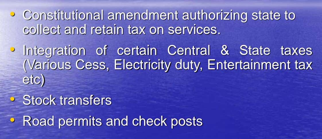 • Constitutional amendment authorizing state to collect and retain tax on services. • Integration of certain