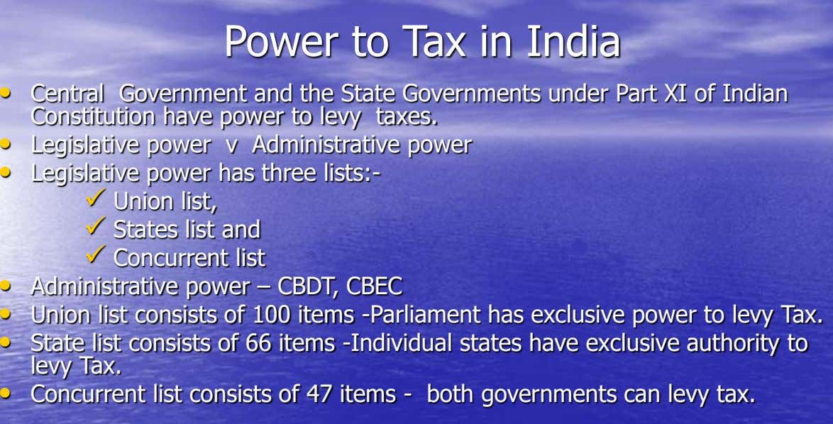 Power to Tax in India • Central Government and the State Governments under Part XI of