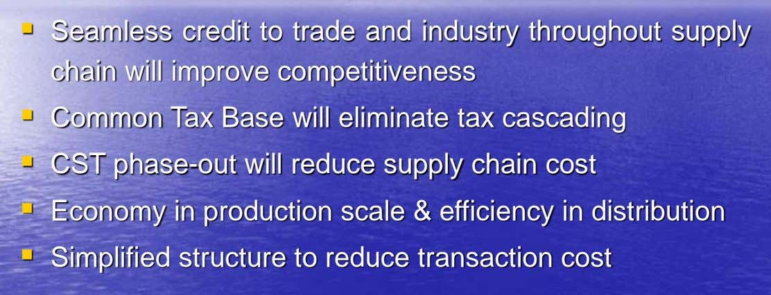  Seamless credit to trade and industry throughout supply chain will improve competitiveness  Common Tax