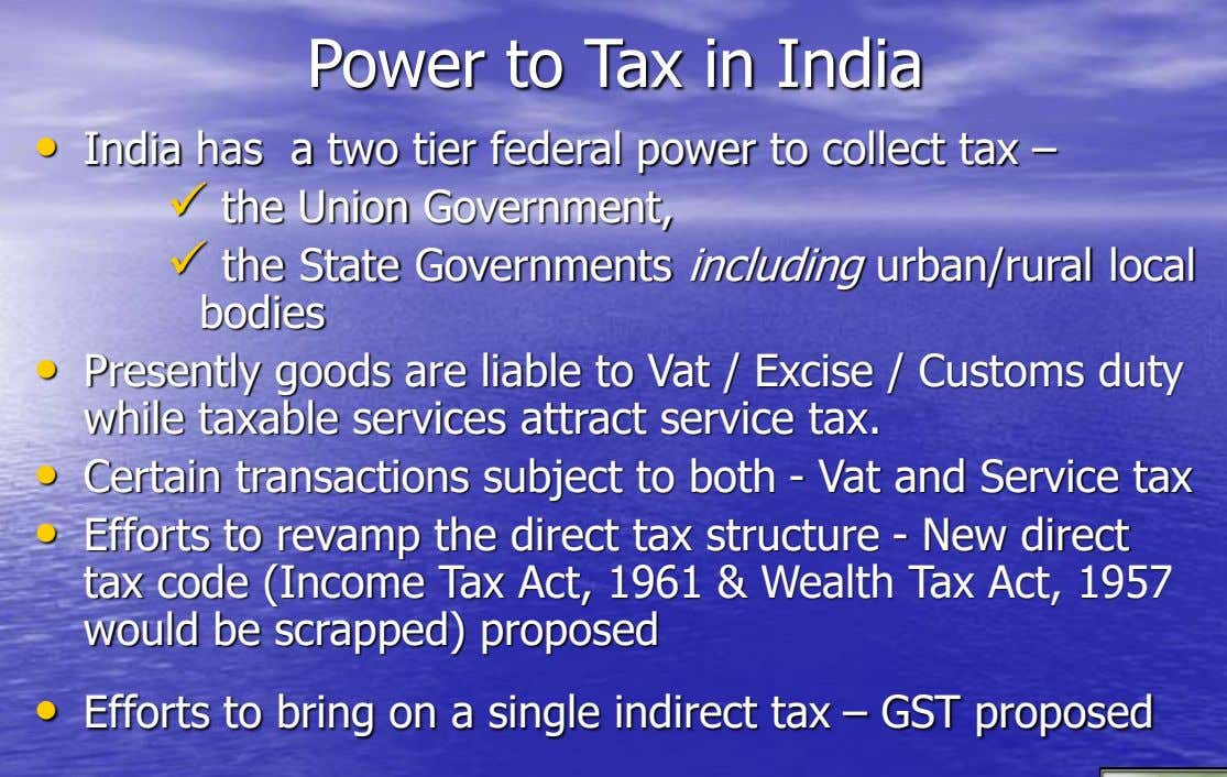 Power to Tax in India • India has a two tier federal power to collect tax
