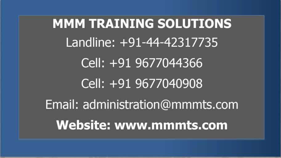 MMM TRAINING SOLUTIONS Landline: +91-44-42317735 Cell: +91 9677044366 Cell: +91 9677040908 Email: