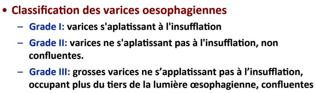 •   Classifica3on des varices oesophagiennes –   Grade I: varices s'apla3ssant à l'insuffla3on –