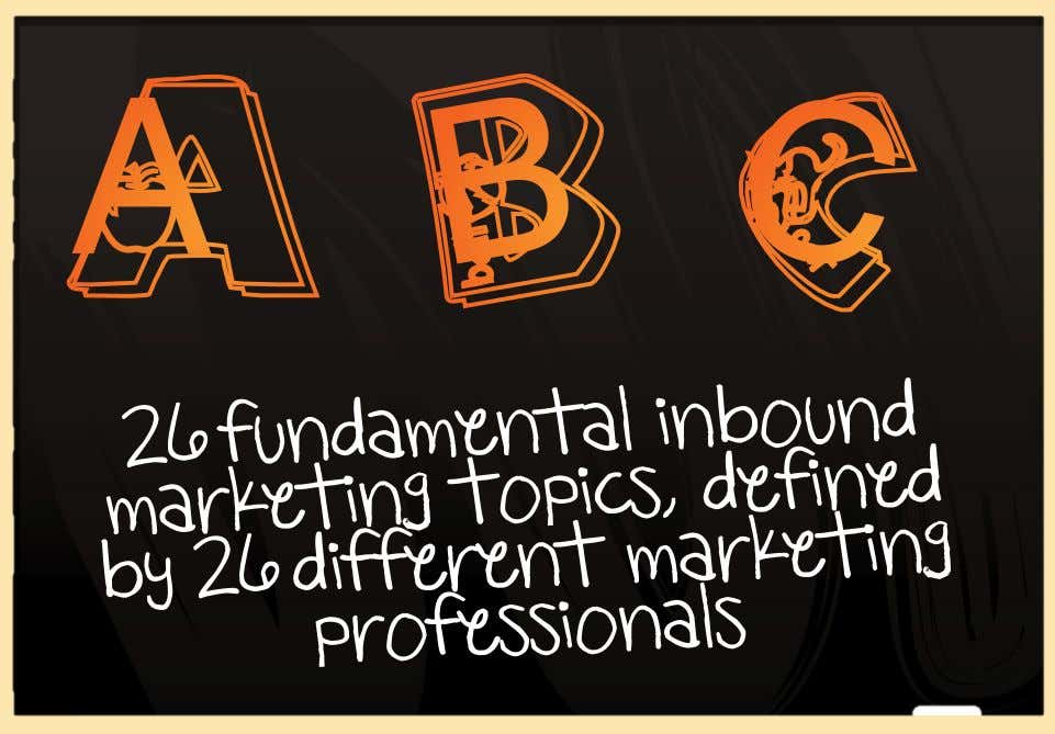 A 26 fundamental marketing topics, inbound defined by 26 different marketing professionals