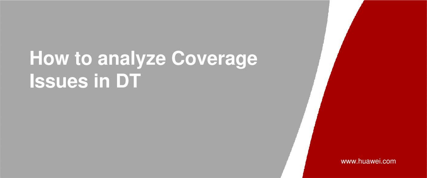 How to analyze Coverage Issues in DT www.huawei.com
