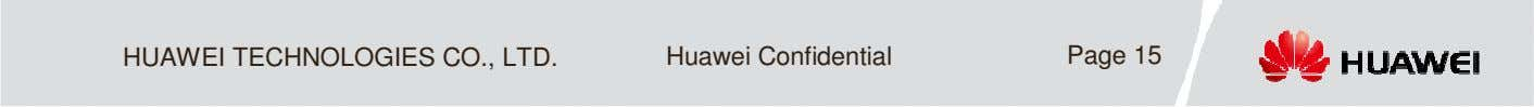 HUAWEI TECHNOLOGIES CO., LTD. Huawei Confidential Page 15