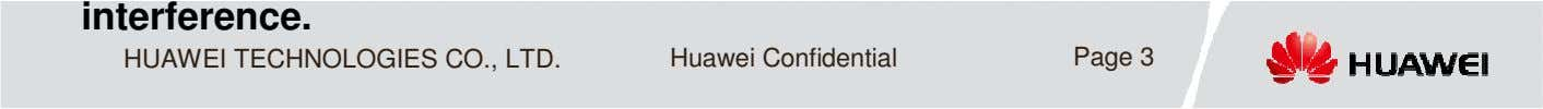 interference. HUAWEI TECHNOLOGIES CO., LTD. Huawei Confidential Page 3