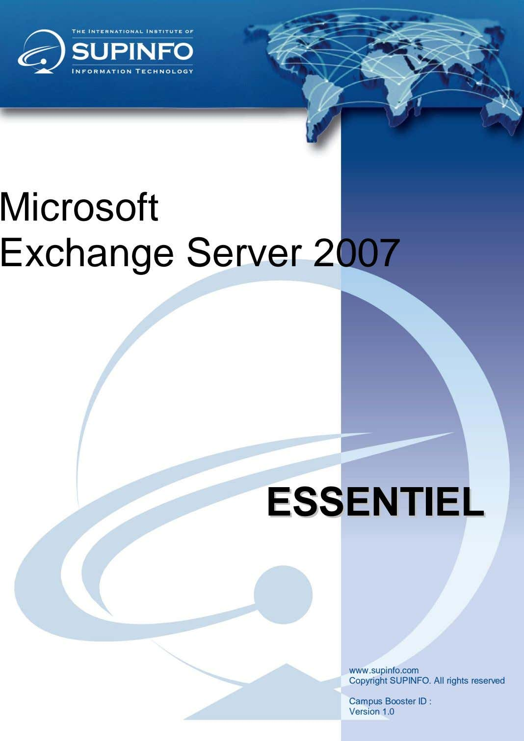 Microsoft Exchange Server 2007 EESSSSEENNTTIIEELL www.supinfo.com Copyright SUPINFO. All rights reserved Campus