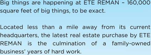 Big things are happening at ETE REMAN – 160,000 square feet of big things, to