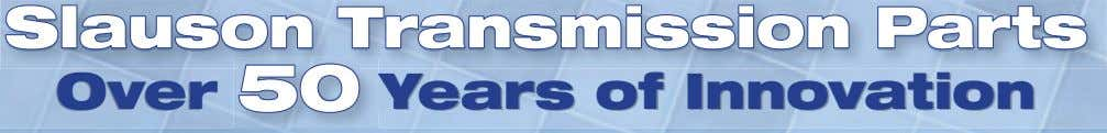Slauson Transmission Parts Over Over 50 Years of Innovation Years of Innovation