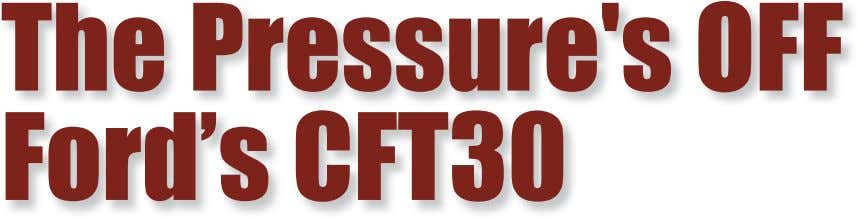 The Pressure's OFF Ford's CFT30